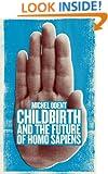 Childbirth and the Future of Homo Sapiens