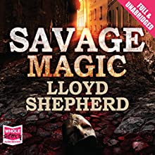 Savage Magic (       UNABRIDGED) by Lloyd Shepherd Narrated by Steven Crossley