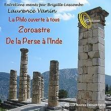 La philo ouverte à tous : Zoroastre - de la Perse à l'Inde Discours Auteur(s) : Laurence Vanin, Brigitte Lascombe Narrateur(s) : Laurence Vanin