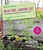 An die Töpfe, gärtnern, los!: Praxiswissen und Ideen fürs urbane Gärtnern