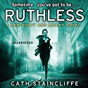 Ruthless (       UNABRIDGED) by Cath Staincliffe Narrated by Julia Barrie