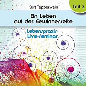 Ein Leben auf der Gewinnerseite: Teil 2 (Lebenspraxis-Live-Seminar) Hörbuch