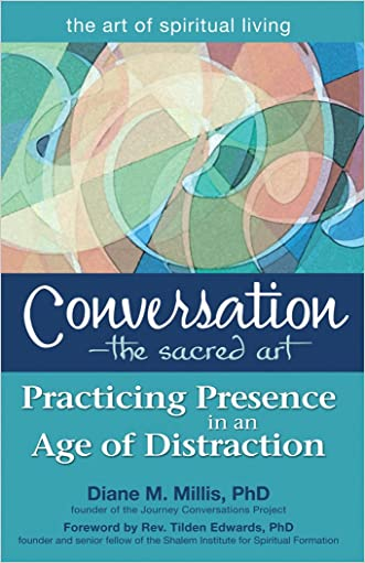 Conversation-The Sacred Art: Practicing Presence in an Age of Distraction (the art of spiritual living)
