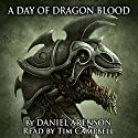 A Day of Dragon Blood: Dragonlore, Book 2 Audiobook by Daniel Arenson Narrated by Tim Campbell