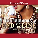 The End of the Line Audiobook by Treasure Hernandez Narrated by Shari Peele