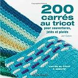 200 carrés au tricot : Modèles traditionnels et contemporains à assortir