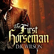 The First Horseman: Thomas Treviot, Book 1 | [D. K. Wilson]