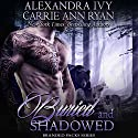 Buried and Shadowed: Branded Packs, Book 3 Audiobook by Alexandra Ivy, Carrie Anne Ryan Narrated by Aiden Snow