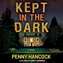Kept in the Dark Audiobook by Penny Hancock Narrated by Rosalyn Landor
