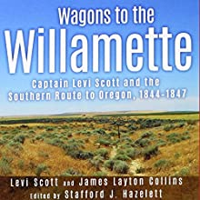 Wagons to the Willamette: Captain Levi Scott and the Southern Route to Oregon, 1844-1847 Audiobook by Levi Scott, James Layton Collins Narrated by Douglas McDonald