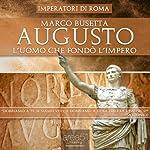 Augusto. L'uomo che fondò l'Impero di Roma [Augustus. The Man who Founded the Roman Empire] | Marco Busetta