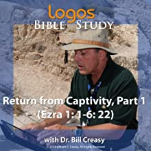Return from Captivity, Part 1 (Ezra 1: 1-6: 22) Lecture by Bill Creasy Narrated by Bill Creasy