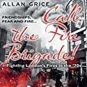 Call the Fire Brigade Audiobook by Allan Grice Narrated by Mark Meadows