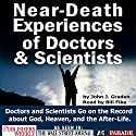 Near-death Experices of Doctors and Scientists: Doctors and Scientists Go on the Record About God, Heaven, and the Afterlife (       UNABRIDGED) by John J Graden Narrated by Bill Fike