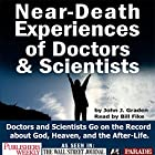 Near-death Experices of Doctors and Scientists: Doctors and Scientists Go on the Record About God, Heaven, and the Afterlife Hörbuch von John J Graden Gesprochen von: Bill Fike