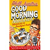 Good Morning Nantwich: Adventures in Breakfast Radioby Phill Jupitus