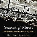 Seasons of Misery: Catastrophe and Colonial Settlement in Early America Audiobook by Kathleen Donegan Narrated by Deborah VanFleet