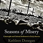 Seasons of Misery: Catastrophe and Colonial Settlement in Early America Hörbuch von Kathleen Donegan Gesprochen von: Deborah VanFleet