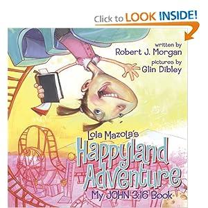 Lola Mazola's Happyland Adventure: My John 3:16 Book Robert J. Morgan and Glin Dibley