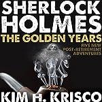 Sherlock Holmes the Golden Years: Five New 'Post-Retirement' Adventures | Kim H. Krisco