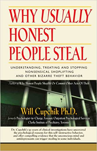 WHY USUALLY HONEST PEOPLE STEAL: Understanding, Treating And Stopping Nonsensical Shoplifting And Other Bizarre Theft Behavior