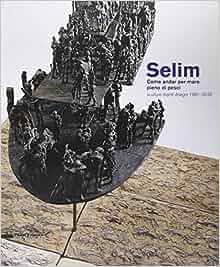 Selim. Come andar per mare pieno di pesci. Sculture
