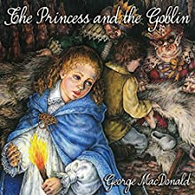 The Princess and the Goblin (       UNABRIDGED) by George MacDonald Narrated by Brooke Heldman