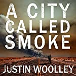 A City Called Smoke: The Territory, Book 2 | Justin Woolley