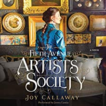 The Fifth Avenue Artists Society: A Novel Audiobook by Joy Callaway Narrated by Jenna Lamia
