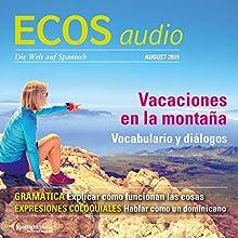 ECOS audio - Vacaciones en la montaña. 8/2015: Spanisch lernen Audio - Urlaub in den Bergen (       ungekürzt) von  div. Gesprochen von:  div.