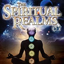 The Spiritual Realms by Dr. Mitchell E. Gibson  by Dr. Mitchell Gibson Narrated by Dr. Mitchell Gibson