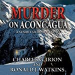 Murder on Aconcagua: A Summit Murder Mystery, Book 5 (       UNABRIDGED) by Charles G. Irion, Ronald J. Watkins Narrated by Greg Lutz