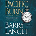 Pacific Burn: A Thriller Audiobook by Barry Lancet Narrated by Scott Brick