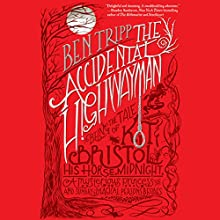 The Accidental Highwayman: Being the Tale of Kit Bristol, His Horse Midnight, a Mysterious Princess, and Sundry Magical Persons Besides (       UNABRIDGED) by Ben Tripp Narrated by Steve West