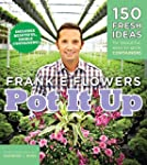 Pot It Up: 150 Fresh Ideas for Beauti...
