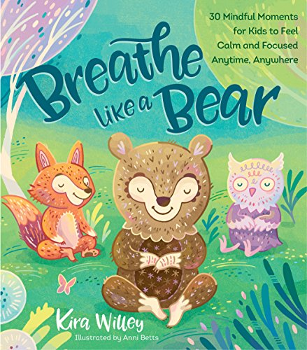 Book Cover: Breathe Like a Bear: 30 Mindful Moments for Kids to Feel Calm and Focused Anytime, Anywhere