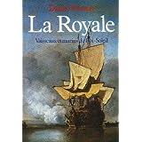 La Royale - Vaisseaux et marins du Roi Soleil