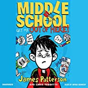 Get Me Out of Here!: Middle School, Book 2 | James Patterson, Chris Tebbetts