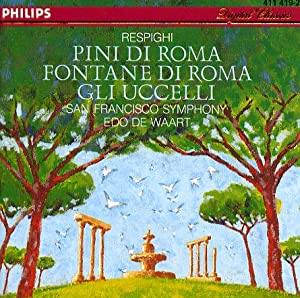 "Respighi: Pini di Roma (""Pines of Rome""), Fontane di Roma (""Fountains of Rome""), Gli Uccelli (""The Birds"")"