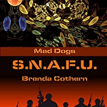 S.N.A.F.U.: Mad Dogs, Book 5 Audiobook by Brenda Cothern Narrated by Michael Vasicek