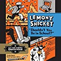 Shouldn't You Be in School?: All the Wrong Questions Audiobook by Lemony Snicket Narrated by Liam Aiken