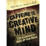 Caffeine for the Creative Mind: 250 Exercises to Wake Up Your Brainby Stefan Mumaw