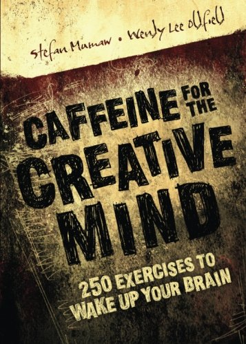 Caffeine for the Creative Mind: 250 Exercises to Wake Up...