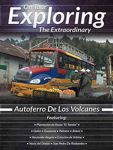 On Tour Exploring the Extraordinary Autoferro de Los Volcanes