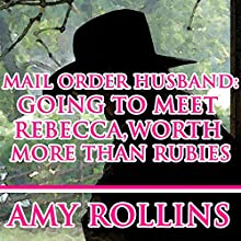 Mail Order Husband: Going to Meet Rebecca, worth More than Rubies (       UNABRIDGED) by Amy Rollins Narrated by Joe Smith
