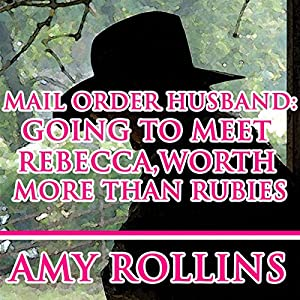 Mail Order Husband: Going to Meet Rebecca, worth More than Rubies Audiobook