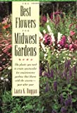 img - for By Laara K. Duggan - Best Flowers for Midwest Gardens: The Plants You Need to Create Spectacular Low-Maintenance Gardens That Bloom with the Seasons-Year after Year: 1st (first) Edition book / textbook / text book