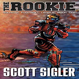 The Rookie: Book 1: Galactic Football League | [Scott Sigler]