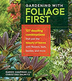 Book Cover: Gardening with foliage first : 127 dazzling combinations that pair the beauty of leaves with flowers, bark, berries, and more