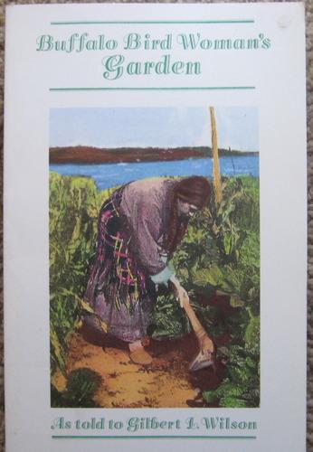 Buffalo Bird Woman's Garden: Agriculture of the Hidatsa Indians (Borealis Books): Gilbert Wilson